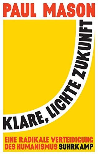 Klare, lichte Zukunft: Eine radikale Verteidigung des Humanismus Gebundenes Buch – 13. Mai 2019 Paul Mason Stephan Gebauer Suhrkamp Verlag 3518428608