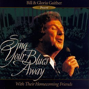 Sing Your Blues Away by Bill Gaither & -