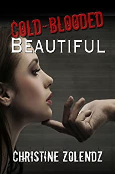 Cold-Blooded Beautiful (The Beautiful Series Book 2) by [Zolendz, Christine]