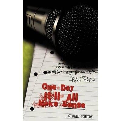 One Day It'll All Make Sense: Street Poetry (Paperback) - Common pdf epub