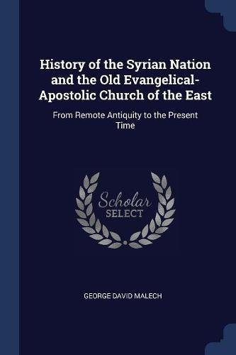 Download History of the Syrian Nation and the Old Evangelical-Apostolic Church of the East: From Remote Antiquity to the Present Time pdf