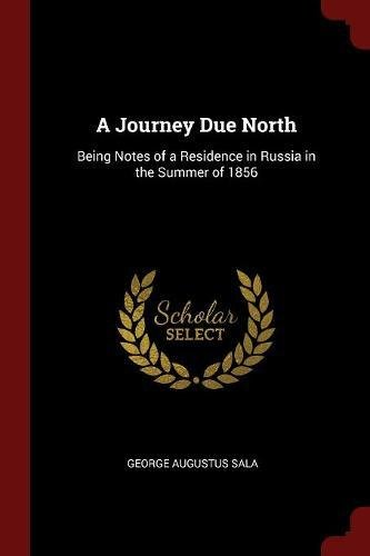 A Journey Due North: Being Notes of a Residence in Russia in the Summer of 1856 pdf epub