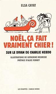 Noël, ça fait vraiment chier ! : Sur le divan de Charlie Hebdo par Elsa Cayat