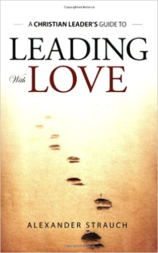 leading with love alexander strauch 9780936083216 amazon com books