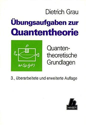 Übungsaufgaben zur Quantentheorie: Quantentheoretische Grundlagen 3., überarbeitete und erweiterte Auflage