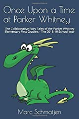 Once Upon a Time at Parker Whitney: The Collaborative Fairy Tales of the Parker Whitney Elementary First Graders - The 2018-19 School Year Paperback