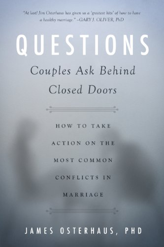 Questions Couples Ask Behind Closed Doors: How to Take Action on the Most Common Conflicts in Marriage
