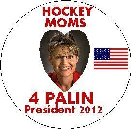(Sarah Palin - HOCKEY MOMS FOR PALIN PRESIDENT 2012 - Presidential Election ~ Political Pinback Button 1.25