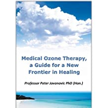 Medical Ozone Therapy, A Guide for A new Frontier in Healing