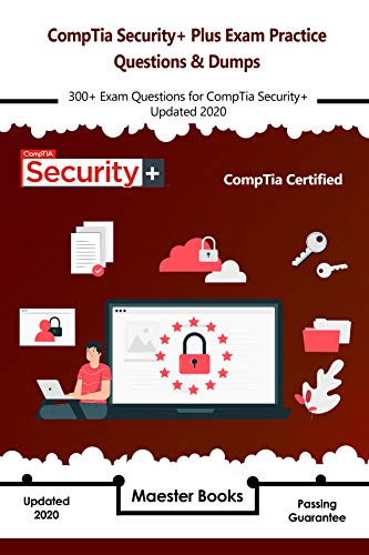 CompTia Security+ Plus Exam Practice Questions & Dumps: 300+ Exam Questions for CompTia Security+ Updated 2020 Epub