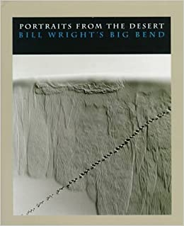 Book Portraits from the Desert: Bill Wright's Big Bend