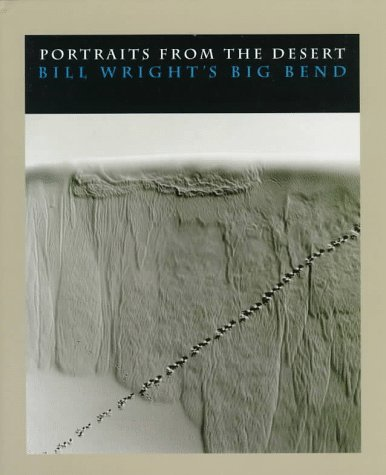 Portraits from the Desert: Bill Wright's Big Bend by University of Texas Press