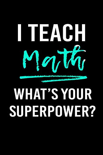 I Teach Math What's Your Superpower?: Blank Lined