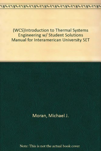 (WCS)Introduction to Thermal Systems Engineering w/ Student Solutions Manual for Interamerican University SET (Introduction To Thermal Systems Engineering Solution Manual)