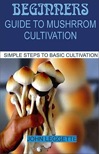 - Beginners Guide To Mushroom Cultivation: All you need to know about cultivating mushroom in simple basic steps both indoor and outdoor