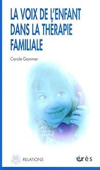 La voix de l'enfant dans la thérapie familiale par Carole Gammer