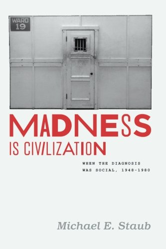 Download Madness Is Civilization: When the Diagnosis Was Social, 1948-1980 pdf epub