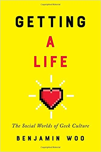 Image result for getting a life the social worlds of geek culture
