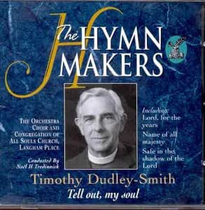 The Hymn Makers: Timothy Dudley-Smith: Tell Out, My Soul
