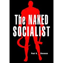 The Naked Socialist: Socialism Taught with The 5000 Year Leap Principles (The Naked Series Book 3)
