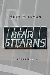 Bear Stearns: a screenplay by Hoyt Hilsman by Hoyt Hilsman (2014-03-20)