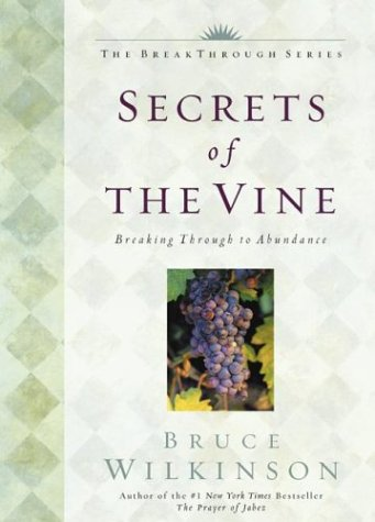 Download Secrets of the Vine: Breaking Through to Abundance