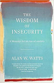 Book The Wisdom of Insecurity: A Message for an Age of Anxiety
