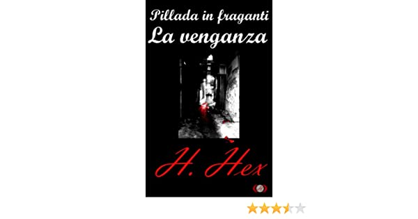 Pillada in fraganti: La venganza (Spanish Edition) - Kindle edition by H. Hex, Angus Hallen. Literature & Fiction Kindle eBooks @ Amazon.com.