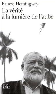 La vérité à la lumière de l'aube, Hemingway, Ernest