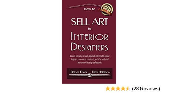 Merveilleux How To Sell Art To Interior Designers: Learn New Ways To Get Your Work Into  The Interior Design Market And Sell More Art   Kindle Edition By Barney  Davey, ...