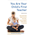 You Are Your Child's First Teacher, Third Edition: Encouraging Your Child's Natural Development from Birth to Age Six