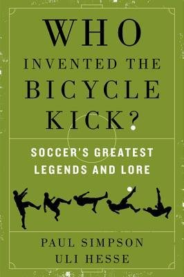 [ Who Invented the Bicycle Kick?: Soccer's Greatest Legends and Lore Simpson, Paul ( Author ) ] { Paperback } 2014