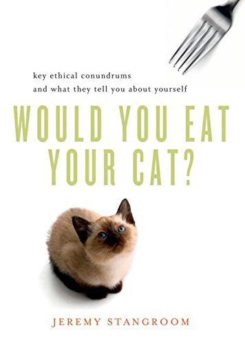 Would You Eat Your Cat?: Key Ethical Conundrums and What They Tell You About Yourself - Conundrum Springs