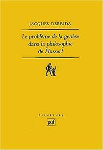 Le problème de la genèse dans la philosophie de Husserl par Derrida