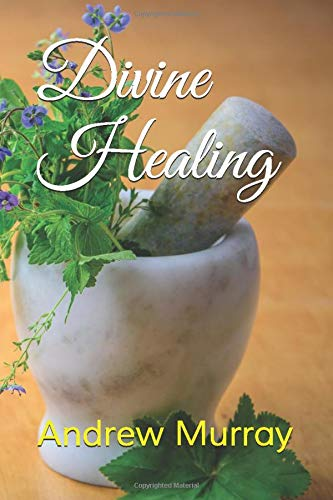 Divine Healing  Collected Works Of Andrew Murray Band 4