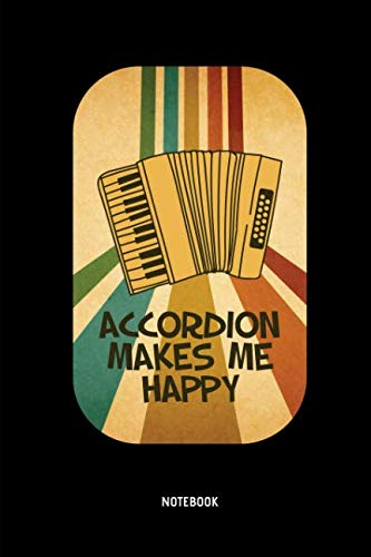 Accordion Makes Me Happy - Notebook: Lined Accordion Notebook / Journal. Great Accordion Accessories & Novelty Gift Idea for all Accordion Player & Lover.