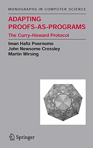 Adapting Proofs-as-Programs: The Curry--Howard Protocol (Monographs in Computer Science)
