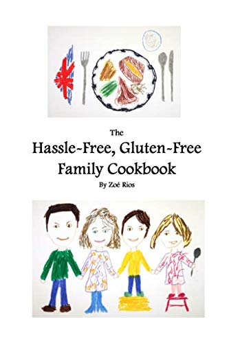 Hassle-Free, Gluten-Free Family Cookbook by Zoe C Rios