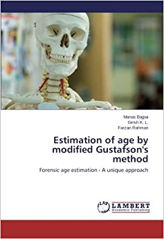Book Estimation of age by modified Gustafson's method: Forensic age estimation - A unique approach