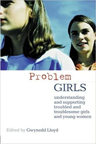 Book Problem Girls: Understanding and Supporting Troubled and Troublesome Girls and Young Women