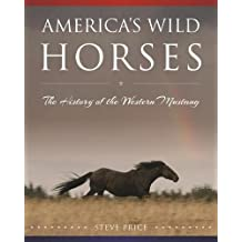 America's Wild Horses: The History of the Western Mustang