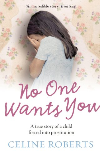 No One Wants You: A true story of a child forced into - Uk Celine