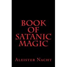 Book of Satanic Magic by Aleister Nacht (2011-07-01)