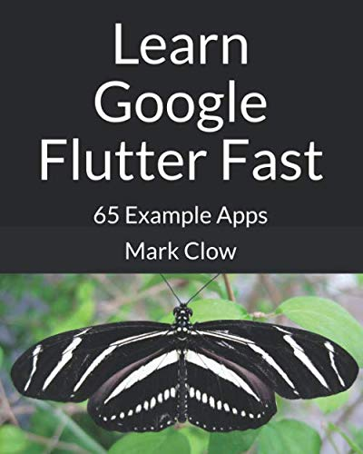 Learn Google Flutter Fast: 65 Example Apps by Independently published