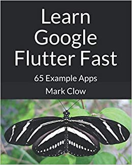 Learn Google Flutter Fast: 65 Example Apps: Mark Clow
