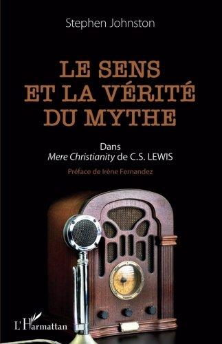 """Le sens et la vérité du mythe: Dans Mere Christianity"""" De C.S. Lewis"""" (French Edition)"""