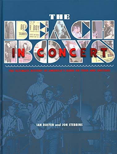 - The Beach Boys in Concert: The Ultimate History of America's Band on Tour and Onstage