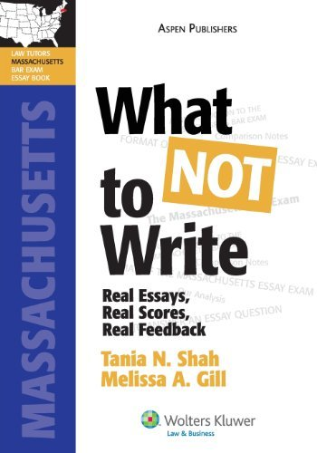 What NOT To Write: Real Essays, Real Scores, Real Feedback. Massachusetts Bar Exam Essay Book (Bar Review Series) by Shah, Tania, Gill, Melissa (December 15, 2008) Paperback