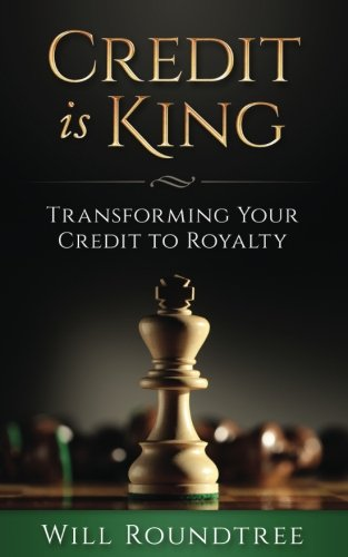 Credit Is King: Transforming Your Credit to Royalty