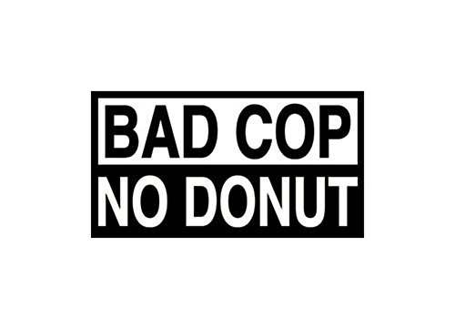CD-2 Bad Cop No Donut Funny Witty Bumper Sticker/Decal by Superheroes (Cop And Donut Costume)
